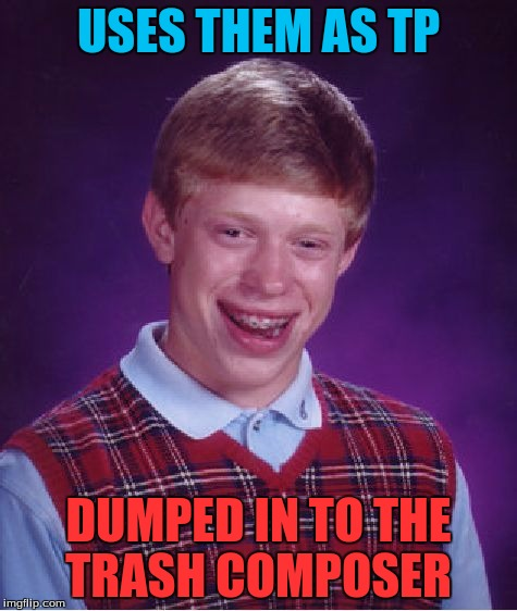 Bad Luck Brian Meme | USES THEM AS TP DUMPED IN TO THE TRASH COMPOSER | image tagged in memes,bad luck brian | made w/ Imgflip meme maker