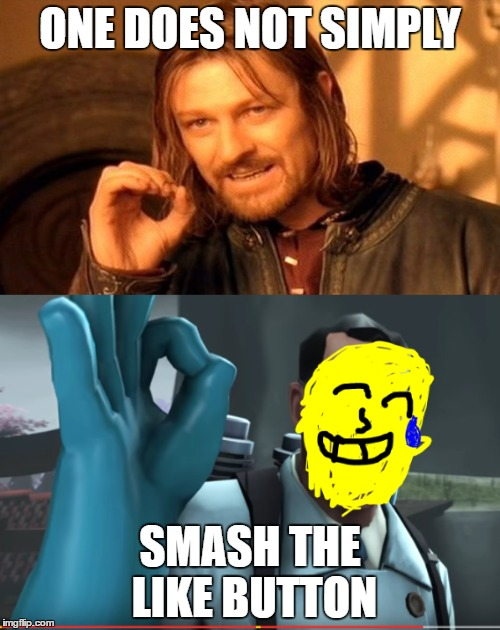 One does not simply | ONE DOES NOT SIMPLY SMASH THE LIKE BUTTON | image tagged in one does not simply | made w/ Imgflip meme maker