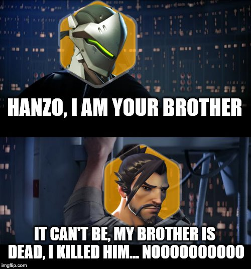 How Genji should have reunited with Hanzo |  HANZO, I AM YOUR BROTHER; IT CAN'T BE, MY BROTHER IS DEAD, I KILLED HIM... NOOOOOOOOOO | image tagged in memes,star wars no,remastered soon,overwatch,hanzo,genji | made w/ Imgflip meme maker