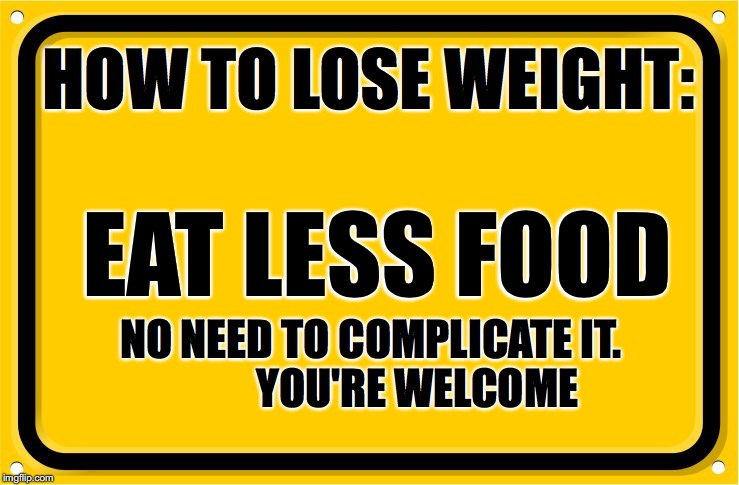 road sign |  HOW TO LOSE WEIGHT:; EAT LESS FOOD; NO NEED TO COMPLICATE IT.           YOU'RE WELCOME | image tagged in road sign | made w/ Imgflip meme maker