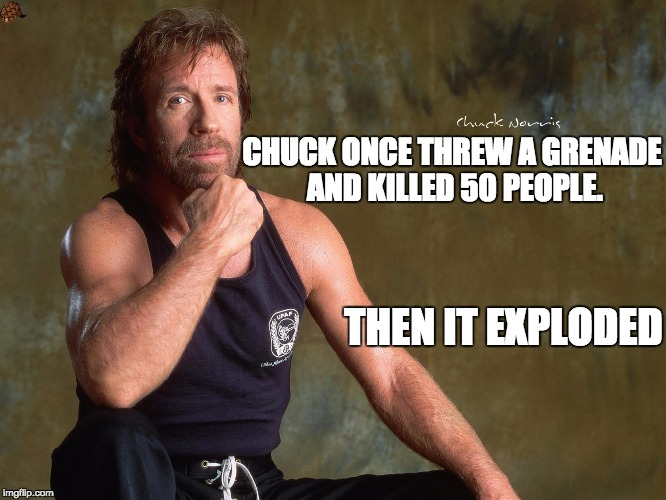 CHUCK ONCE THREW A GRENADE AND KILLED 50 PEOPLE. THEN IT EXPLODED | image tagged in chuck norris,grenade | made w/ Imgflip meme maker