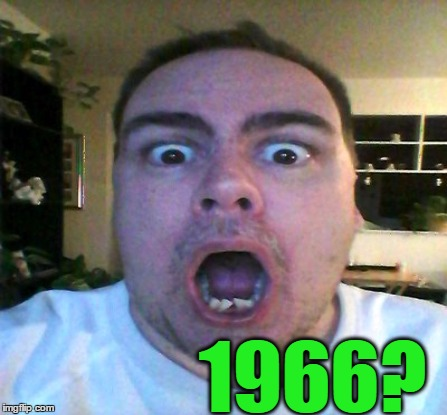 1966? | made w/ Imgflip meme maker