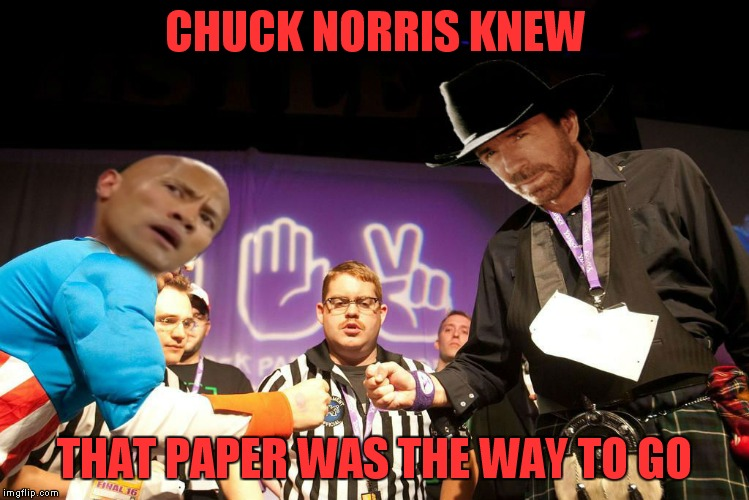 CHUCK NORRIS KNEW THAT PAPER WAS THE WAY TO GO | made w/ Imgflip meme maker
