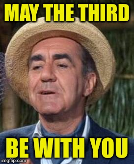 Happy Thurston Howell Day | MAY THE THIRD BE WITH YOU | image tagged in thurston howell the 3rd | made w/ Imgflip meme maker