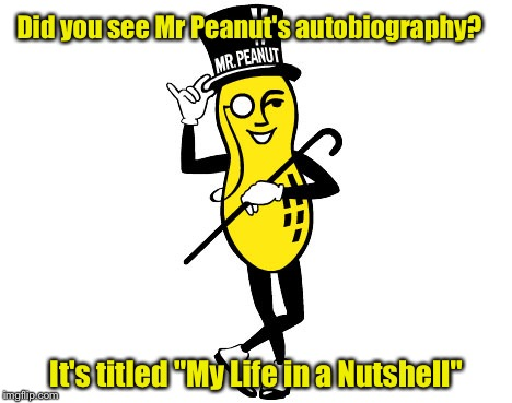 "Mr Peanut's Autobiography  | Did you see Mr Peanut's autobiography? It's titled ""My Life in a Nutshell"" 