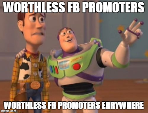 X, X Everywhere Meme | WORTHLESS FB PROMOTERS WORTHLESS FB PROMOTERS ERRYWHERE | image tagged in memes,x x everywhere | made w/ Imgflip meme maker