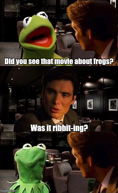 Frog-ception. | Did you see that movie about frogs? Was it ribbit-ing? | image tagged in inception kermit | made w/ Imgflip meme maker