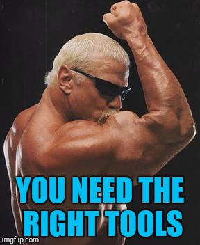 YOU NEED THE RIGHT TOOLS | made w/ Imgflip meme maker