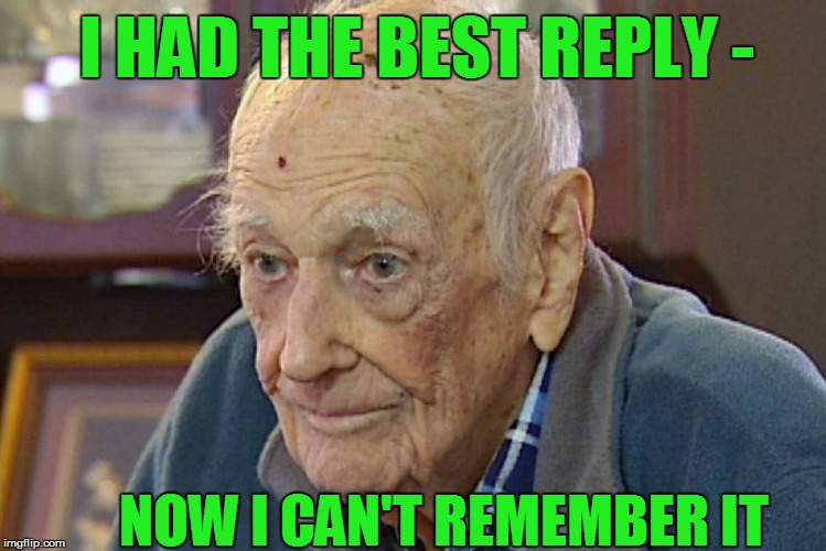 I HAD THE BEST REPLY - NOW I CAN'T REMEMBER IT | made w/ Imgflip meme maker