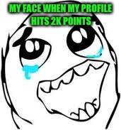 Tears Of Joy | MY FACE WHEN MY PROFILE HITS 2K POINTS | image tagged in memes,tears of joy | made w/ Imgflip meme maker