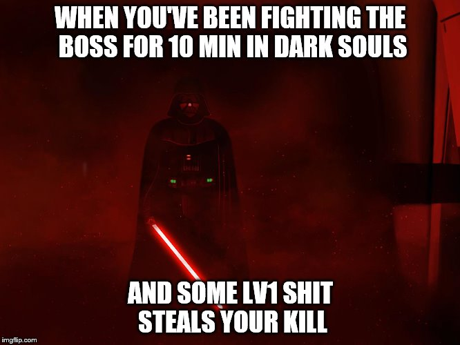 WHEN YOU'VE BEEN FIGHTING THE BOSS FOR 10 MIN IN DARK SOULS AND SOME LV1 SHIT STEALS YOUR KILL | image tagged in star wars,salt,dark souls,shitstain | made w/ Imgflip meme maker