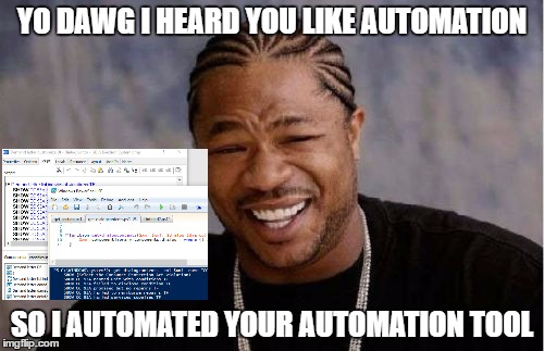 Yo Dawg Heard You Meme | YO DAWG I HEARD YOU LIKE AUTOMATION SO I AUTOMATED YOUR AUTOMATION TOOL | image tagged in memes,yo dawg heard you | made w/ Imgflip meme maker