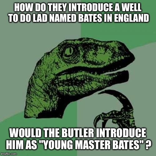 "An introduction Can become amost embarrassing part | HOW DO THEY INTRODUCE A WELL TO DO LAD NAMED BATES IN ENGLAND WOULD THE BUTLER INTRODUCE HIM AS ""YOUNG MASTER BATES"" ? 