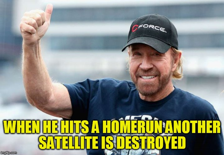 WHEN HE HITS A HOMERUN ANOTHER SATELLITE IS DESTROYED | made w/ Imgflip meme maker