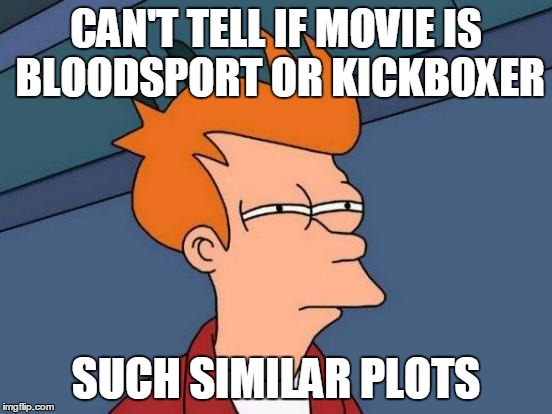 Futurama Fry Meme | CAN'T TELL IF MOVIE IS BLOODSPORT OR KICKBOXER SUCH SIMILAR PLOTS | image tagged in memes,futurama fry | made w/ Imgflip meme maker