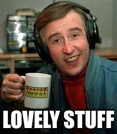 LOVELY STUFF | image tagged in alan partridge lovely stuff | made w/ Imgflip meme maker