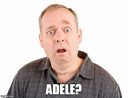 ADELE? | made w/ Imgflip meme maker