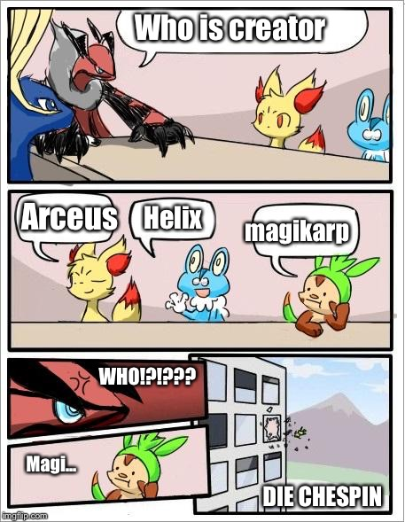 Pokemon board meeting | Who is creator Arceus Helix magikarp WHO!?!??? Magi... DIE CHESPIN | image tagged in pokemon board meeting | made w/ Imgflip meme maker