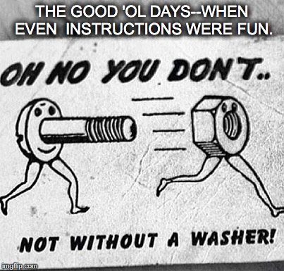 There was a time. A non-pc time... | THE GOOD 'OL DAYS--WHEN EVEN  INSTRUCTIONS WERE FUN. | image tagged in janey mack meme,flirty meme,funny | made w/ Imgflip meme maker