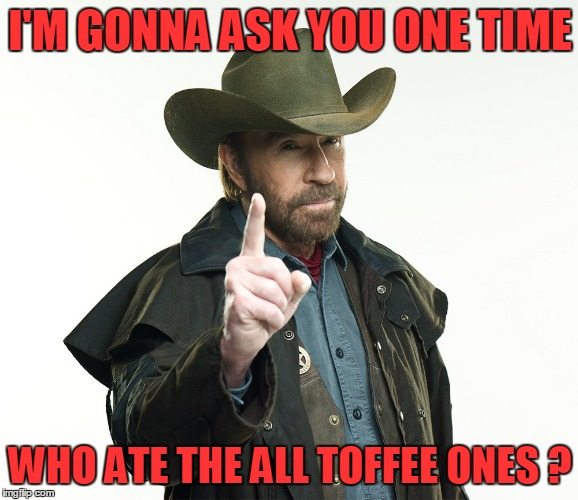 I'M GONNA ASK YOU ONE TIME WHO ATE THE ALL TOFFEE ONES ? | made w/ Imgflip meme maker