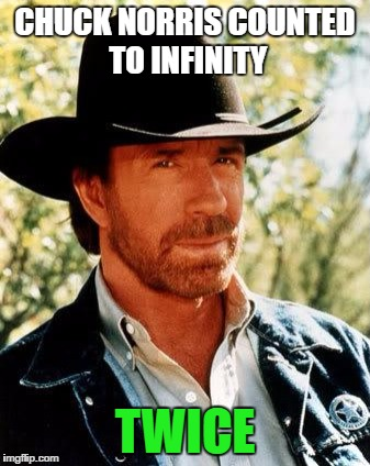 Chuck Norris Meme | CHUCK NORRIS COUNTED TO INFINITY TWICE | image tagged in memes,chuck norris | made w/ Imgflip meme maker