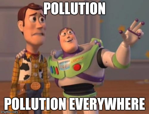 X, X Everywhere Meme | POLLUTION POLLUTION EVERYWHERE | image tagged in memes,x x everywhere | made w/ Imgflip meme maker
