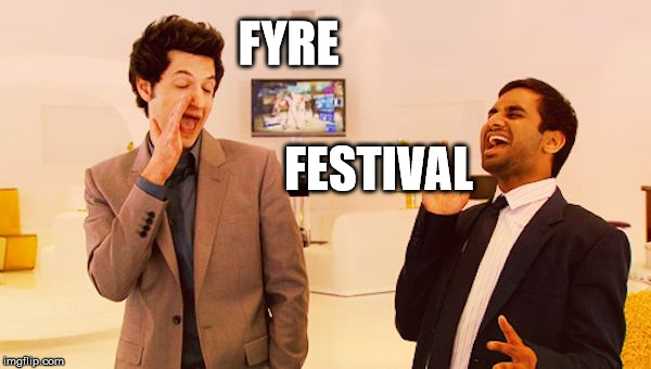 Jean Ralphio | FYRE FESTIVAL | image tagged in jean ralphio,fyre festival | made w/ Imgflip meme maker