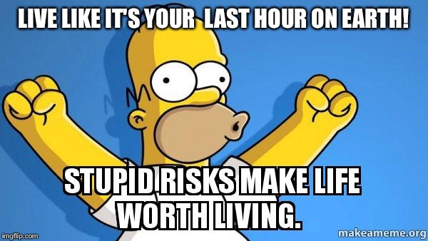 LIVE LIKE IT'S YOUR  LAST HOUR ON EARTH! | made w/ Imgflip meme maker