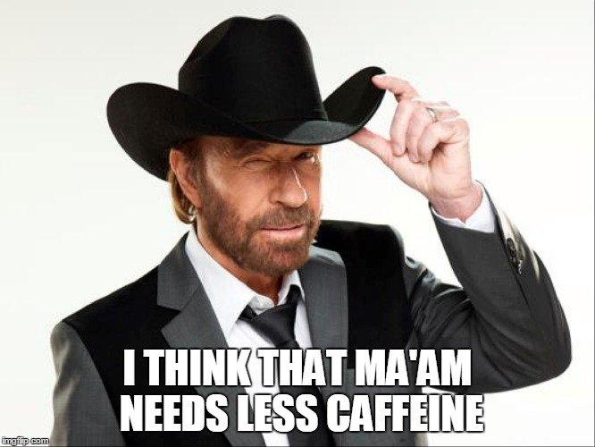 I THINK THAT MA'AM NEEDS LESS CAFFEINE | made w/ Imgflip meme maker