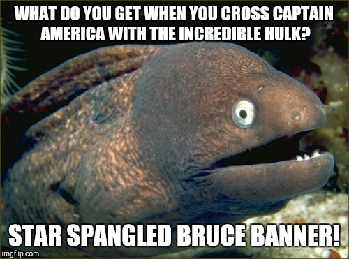 #MARVELous |  WHAT DO YOU GET WHEN YOU CROSS CAPTAIN AMERICA WITH THE INCREDIBLE HULK? STAR SPANGLED BRUCE BANNER! | image tagged in memes,bad joke eel,captain america,incredible hulk,marvel,comics/cartoons | made w/ Imgflip meme maker