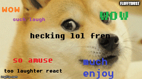 laughter react doge |  FLUFFYDUST | image tagged in doge,laughter,funny,fren,doggo | made w/ Imgflip meme maker