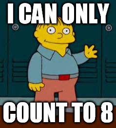I CAN ONLY COUNT TO 8 | made w/ Imgflip meme maker