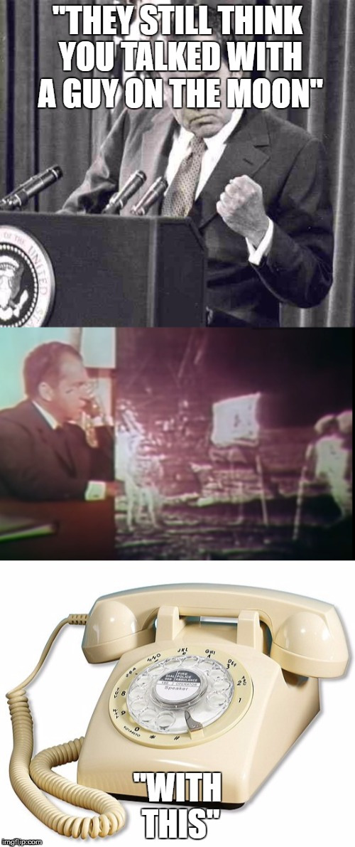 Apollo phone home | image tagged in delay,phone,apollo,richard nixon | made w/ Imgflip meme maker