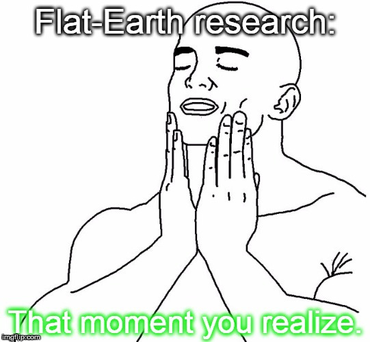 Research Flat Earth | image tagged in flat earth,truth,awakening,reality,doyourresearch,research | made w/ Imgflip meme maker