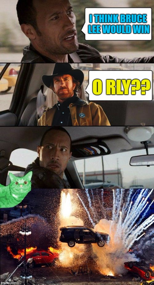 The Rock driving Chuck Norris | I THINK BRUCE LEE WOULD WIN O RLY?? | image tagged in memes,the rock driving chuck,the rock driving | made w/ Imgflip meme maker