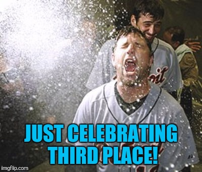 JUST CELEBRATING THIRD PLACE! | made w/ Imgflip meme maker