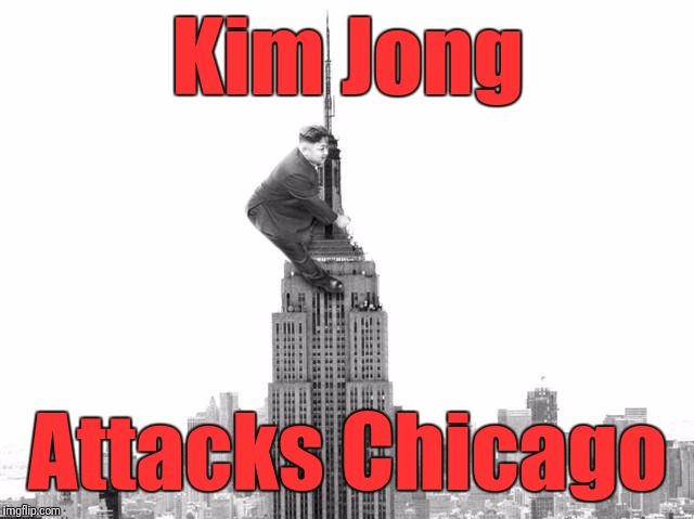 North Korean Offensive | Kim Jong Attacks Chicago | image tagged in kim jong un 6 | made w/ Imgflip meme maker