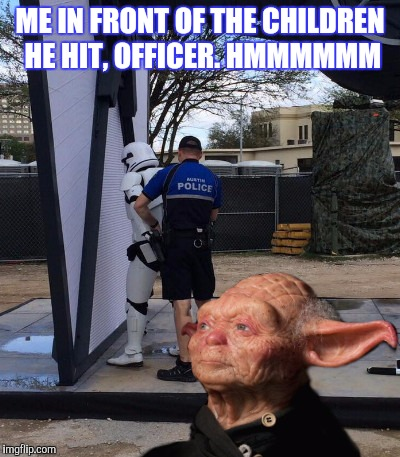 DOMESTIC DISTURBANCE IN THE FORCE | ME IN FRONT OF THE CHILDREN HE HIT, OFFICER. HMMMMMM | image tagged in yoda,domestic violence,funny | made w/ Imgflip meme maker