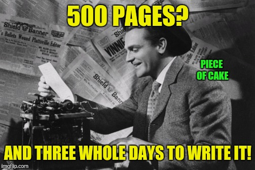 500 PAGES? AND THREE WHOLE DAYS TO WRITE IT! PIECE OF CAKE | made w/ Imgflip meme maker