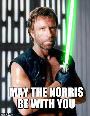 May the Norris be with you to kick off Star Wars Week on May the 4th! | MAY THE NORRIS BE WITH YOU | image tagged in chuck norris,chuck norris week,star wars week,star wars,jedi,jbmemegeek | made w/ Imgflip meme maker