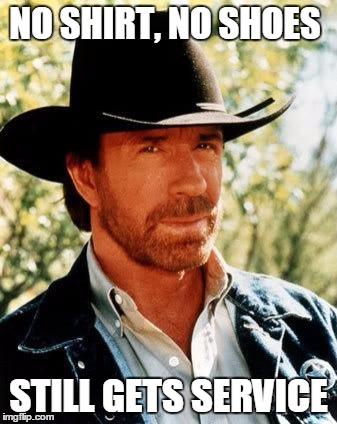 Chuck Norris Meme | NO SHIRT, NO SHOES STILL GETS SERVICE | image tagged in memes,chuck norris | made w/ Imgflip meme maker