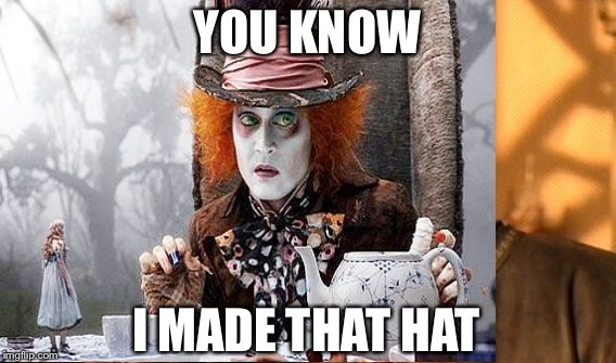 YOU KNOW I MADE THAT HAT | made w/ Imgflip meme maker