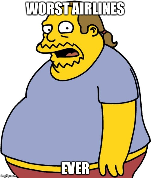 Comic Book Guy | WORST AIRLINES EVER | image tagged in memes,comic book guy | made w/ Imgflip meme maker