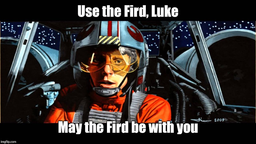 Use the Fird, Luke May the Fird be with you | made w/ Imgflip meme maker