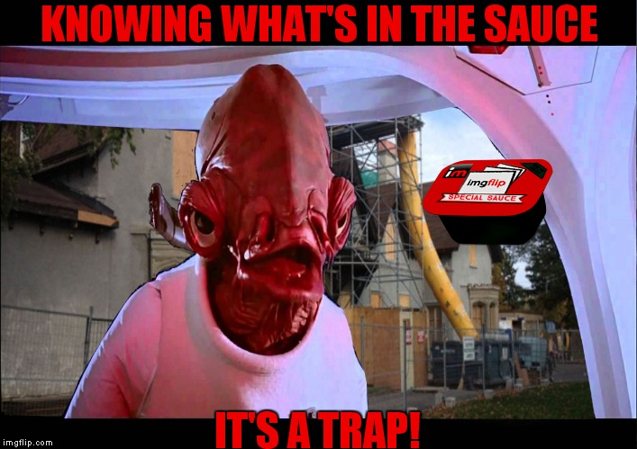 KNOWING WHAT'S IN THE SAUCE IT'S A TRAP! | made w/ Imgflip meme maker