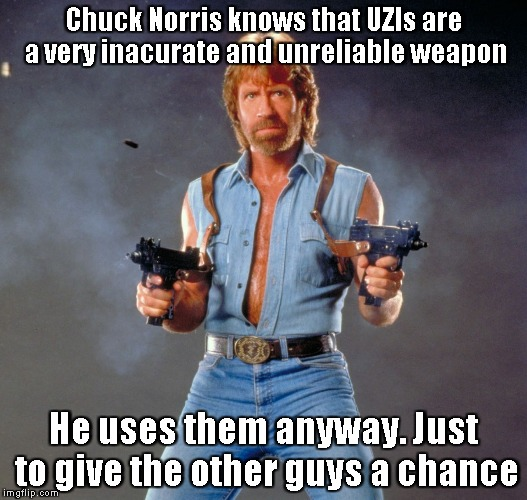 Chuck Norris Guns Meme | Chuck Norris knows that UZIs are a very inacurate and unreliable weapon He uses them anyway. Just to give the other guys a chance | image tagged in memes,chuck norris guns,chuck norris | made w/ Imgflip meme maker