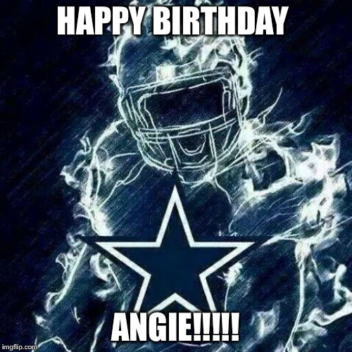Dallas Cowboys Player Art | HAPPY BIRTHDAY ANGIE!!!!! | image tagged in dallas cowboys player art | made w/ Imgflip meme maker