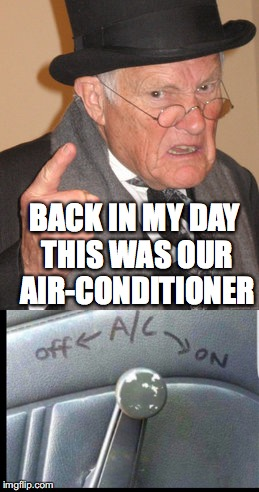 Window To The Past | BACK IN MY DAY THIS WAS OUR AIR-CONDITIONER | image tagged in back in my day,window,driving | made w/ Imgflip meme maker