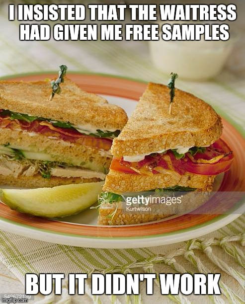 I INSISTED THAT THE WAITRESS HAD GIVEN ME FREE SAMPLES BUT IT DIDN'T WORK | made w/ Imgflip meme maker