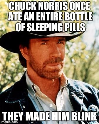 Chuck Norris Meme | CHUCK NORRIS ONCE ATE AN ENTIRE BOTTLE OF SLEEPING PILLS THEY MADE HIM BLINK | image tagged in memes,chuck norris | made w/ Imgflip meme maker